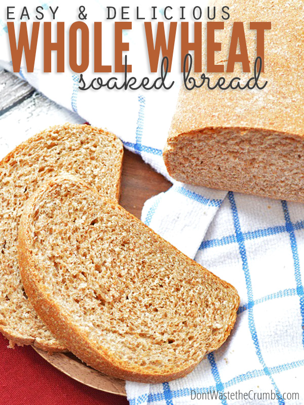 Easy & Delicious Soaked Whole Wheat Bread