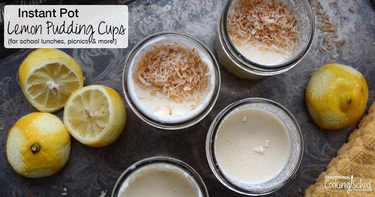 Instant Pot Lemon Pudding Cups {For School Lunches, Picnics, & More!}