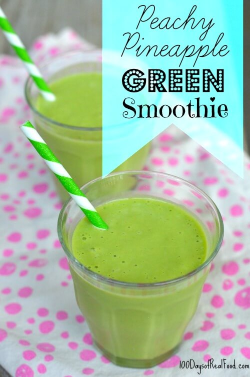 Peachy Pineapple Green Smoothie Recipe Peachy Pineapple Green Smoothie Recipe - 100 Days Of Real Food